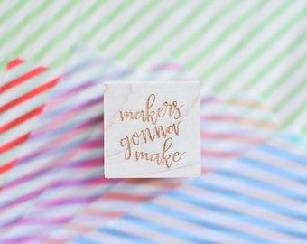 Makers Gonna Make Rubber Stamp