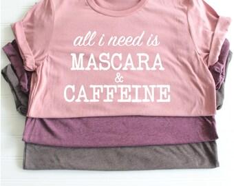 All I need is mascara and caffeine triblend tee