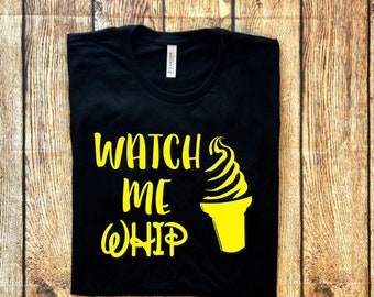 Watch Me Whip, Dole Whip Tee, Watch Me Whip Shirt, Dole Whip, I Love Dole Whip, Watch Me Whip Shirt, Dole Whip Shirt, Disney Dole Whip
