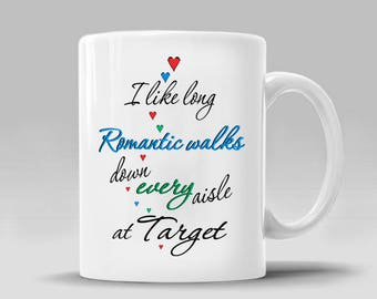 YOUR CHOICE Funny Valentine Coffee Gift Target Wife Mom Girlfriend Mothers Day Mug  Long Romantic Walks Down Every Aisle_ 11 - 15 oz_355M