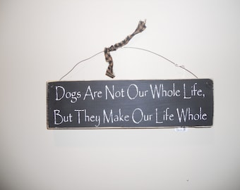 Dogs Are Not Our Whole Life But They Make Our Life Whole    Wood Sign