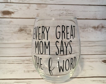 Every great mom says the f word wine glass, Mom Wine Glass, New Mom Gift, Baby Shower Present