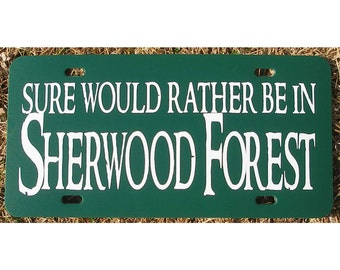 Robin Hood License Plate Sure would rather be in Sherwood Forest Car Tag