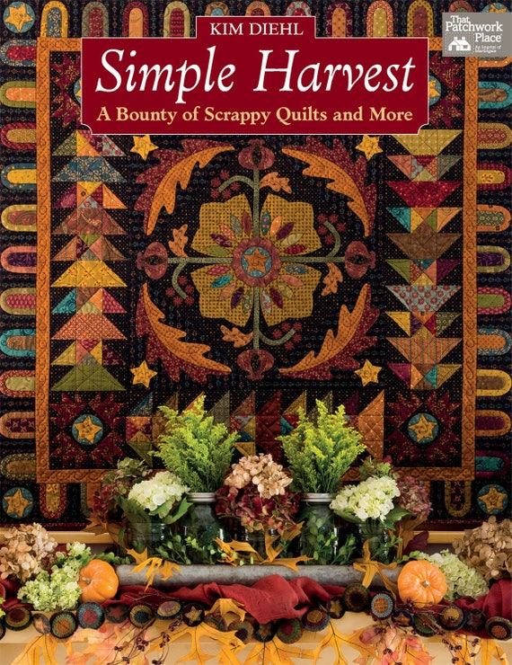 Kim Diehl Book Simple Harvest, 19 Scrappy Patchwork and Appliqué Quilt Patterns for Table Runners, Bed Blankets, Wall Hangings, Lap Quilts