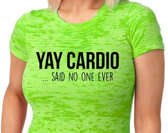 Yay Cardio ... said no one ever shirt - Funny cardio shirt - Funny running shirt - shirt for runners - fitness shirt - summer fitness tee