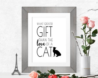 What Greater Gift Than the Love of a Cat | Printable Cat Quote | Cat Art Print | Cat Lover Art | Cat Lover Gift | 300DPI Instant Download