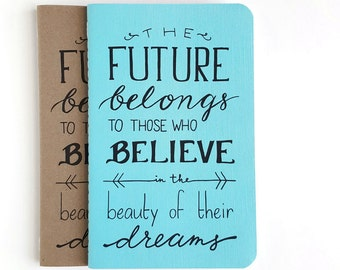 The Future Belongs to Those Who Believe in the Beauty of their Dreams — Kraft or Robin Blue Hand Lettered Notebook Journal —80 pages