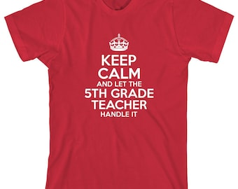 Keep Calm And Let The 5th Grade Teacher Handle It Shirt - Teacher Gift Idea, educator, Christmas, teacher assistant - ID: 1926