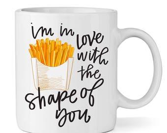 Shape of You - Fries Coffee Mug - Coffee Cup - Large Coffee Mug - Statement Mug - Sassy Mug - Large Mug - Funny Mug - Funny Taco Mug