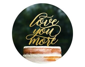 Unique Calligraphy Wedding Cake Topper, Love You More Topper, Rustic Wedding, Script Cake Topper, Modern Wedding Decor, Cake Decor (T401)