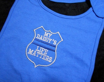 Police Baby Bib, My Daddy's, Life Matters, Royal Blue, Baby Shower Gift, LEO Baby Gift, Thin Blue Line, Gift for Cop, Police Mom, Baby gift