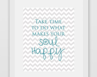 Take Time To Do What Makes Your Soul Happy Quote Print