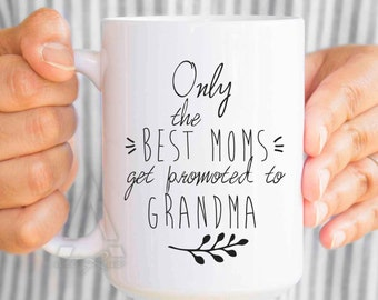 """pregnancy announcement gifts for grandparents, """"only the best moms get promoted to grandma"""" mug, baby announcement gifts for grandma  MU317"""