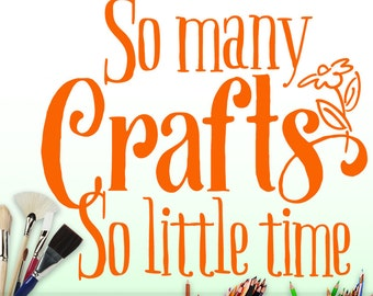 Vinyl Sticker Quote for Your Craftroom Wall Decor or Studio - Craft Room Vinyl Wall Decal - So many Crafts So little time
