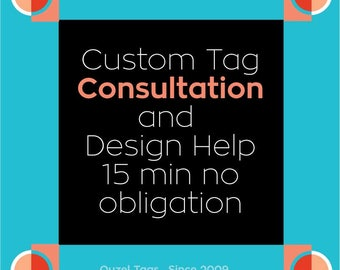 Custom Tag Consultation and Design Help. 15 min no obligation