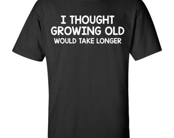 I Thought Growing Old Would Take Longer Basic Cotton T Shirt
