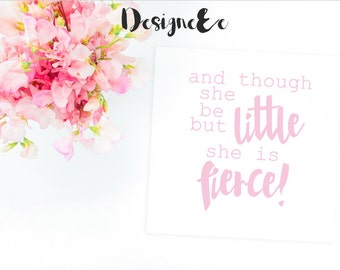 Quote Print - And Though She May Be Little She Is Fierce Print