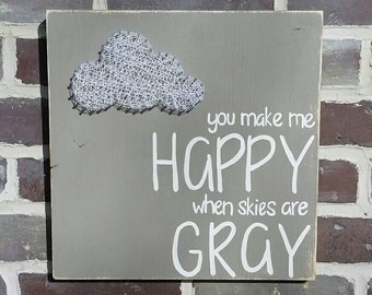 String Art Cloud, You Make Me Happy When Skies Are Gray Sign, Gray Nursery Art, Baby Shower Gift, Custom Made Sign, Nursery Rhyme Wall Art