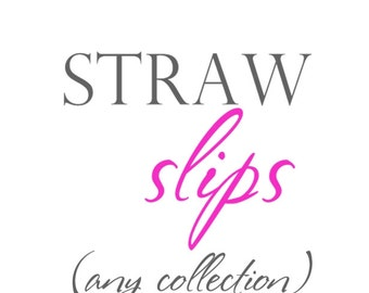 STRAW SLIPS ONLY from any collection by The Celebration Shoppe