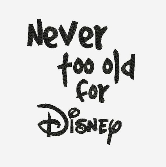 Never Too Old For Disney Quotes Machine Embroidery Designs   Applique  Disney Instant Download Filled Stitches Design 98 From Embroideryartworks  On Etsy ...