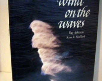Wind On The Water by Ray Atkeson and Kim R. Stafford