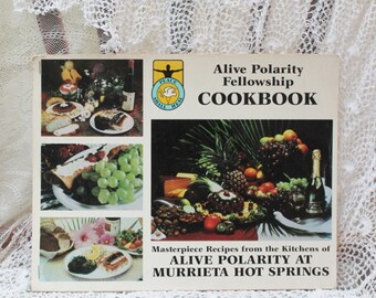 1984 First Edition Alive Polarity Fellowship Cookbook: Masterpiece Recipes From the Kitchens of Alive Polarity at Murrieta Hot Springs/Om