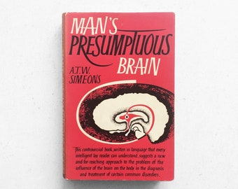MAN'S PRESUMPTUOUS BRAIN by A.T.W. Simeons   Rare Vintage Science Book, First Edition, 1960   Evolutionary Medicine, Psychosomatic Disorders