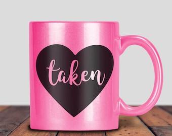 Pink taken Mug, Coffee Mug, Cute Mug, Cute Coffee, Pink Mug, Valentines Gift, Gift For Him, Gift For Her, Birthday Gift, Vday Gift