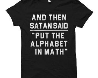 Teacher Shirts Math Shirts And Then Satan Said, Put The Alphabet In Math Shirt, Science Shirt, STEM Shirt, Teacher Gift Math