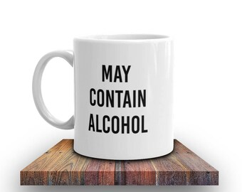 May Contain Alcohol Mug | 11oz or 15oz Ceramic | Funny Coffee Mug | Day  Drinking
