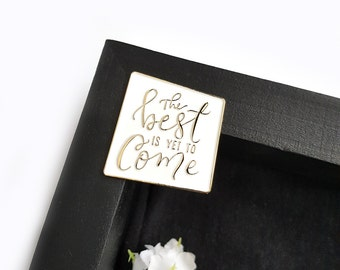 The Best is Yet to Come - Hand Lettered Enamel Pin