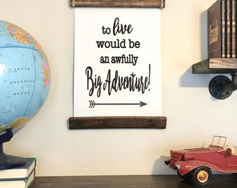 To live would be an awfully Big Adventure, Canvas and Wood Print, Farmhouse Sign, Wall Decor, Peter Pan Quote, Hook, Peter Pan