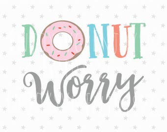 Donut SVG Donut Worry SVG Donut Svg file Don't Worry SVG file Donut Eps Files Donut svg donut party svg donut cut file Donut Svg Donut svg