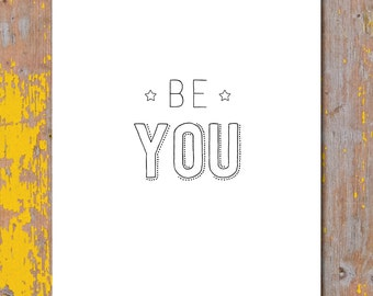 Be You Inspirational Art. Typographic Art Print Poster. Motivational Wall Art. Home decor Nursery Decor Dorm Decor Birthday Graduation Gift.