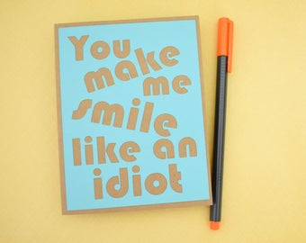 Handmade Greeting Card - Cut out Lettering - You make me smile like an idiot - blank inside - Funny Mothers / Fathers Day birthday love