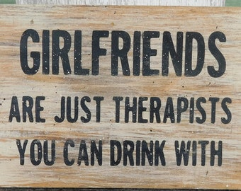Girlfriends Are Just Thereapists You Can Drink With