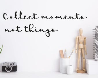 Collect moments not things - Wall decal / Wall sticker / Vinyl wall tattoo