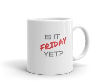 Is It Friday Yet? Coffee Mug made in the USA