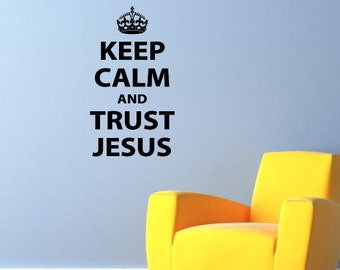 Keep Calm and Trust Jesus Wall Decal - Saying Quote Decal - Medium