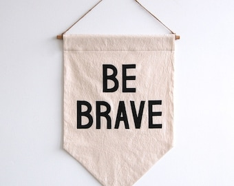 BE BRAVE Banner / the original affirmation banner wall hanging, cotton wall flag, handmade heirloom quality, historical vintage style