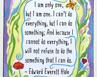 I Am Only One Edward Everett Hale Inspirational Quote Motivational Print Activism Gift Meditation Inspire Heartful Art by Raphaella Vaisseau