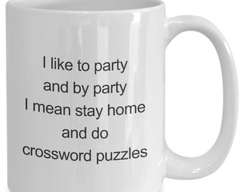 I like to party and by party i mean stay home and do crossword puzzles - the nice thing about crossword puzzle is, you know there is a so...