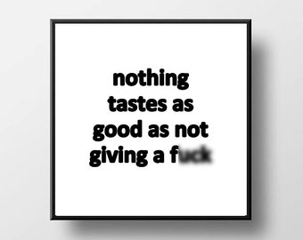 Quote Print and/or Frame - Nothing Tastes as Good as Not Giving a F*