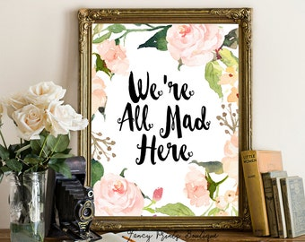 Alice in Wonderland Printable ,We're All Mad Here, Alice in wonderland wonderland quote,wonderland art print,wonderland wall art,wonderland