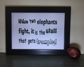 "Printable quotes Pdf sayings 8.5"" x 11"" Another nugget of wisdom out of Africa- When two elephants fight, it is the grass that gets trampled"