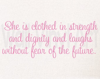 She is clothed in strength, and dignity and laughs without fear of the future. Vinyl Decal- Wall Art, Girl bedroom, Christian