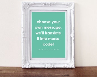 Choose your own, secret message morse code, custom quote, morse code print, typography print,  home decor, wall art, love quote