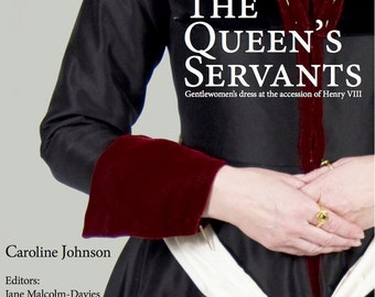 The Queen's Servants:  Gentlewomen's Dress at the Accession of Henry VIII - REVISED 2ND EDITION