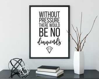 No Pressure No Diamonds Print - DIGITAL DOWNLOAD - Diamonds Quote - Printable Art - Inspirational Quote - Motivational Quote- Pressure Quote