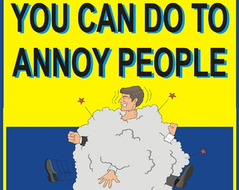 Funny things you can do to anoy people